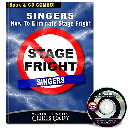 singers vocalists how to eliminate stage fright performance anxiety books and cd by chris cady